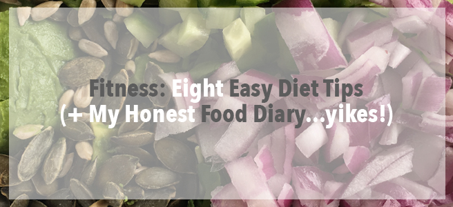 Eight Easy Diet Tips and My Honest Food Diary.