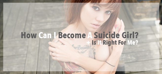 How Can I Become a Suicide Girl? Pros and Cons.