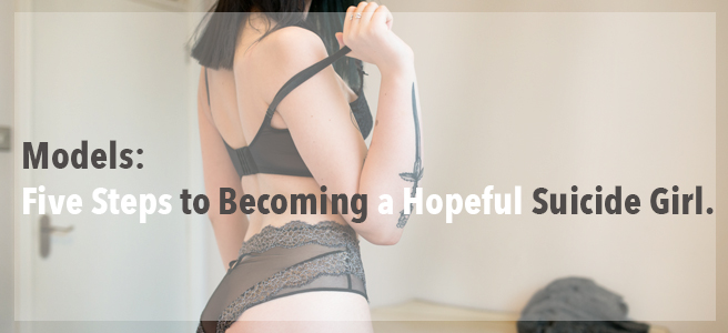 Models: Five Steps to Becoming a Hopeful Suicide Girl.