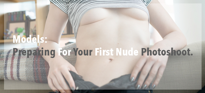 Models: Preparing For Your First Nude Photoshoot