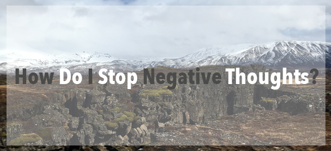 How Do I Stop Negative Thoughts?