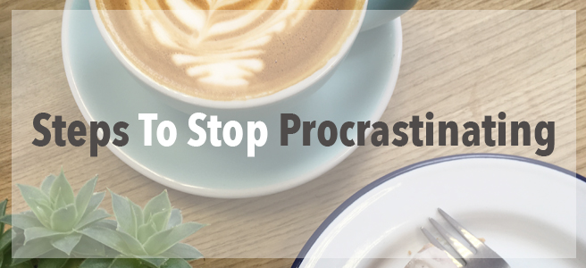 Steps To Stop Procrastinating